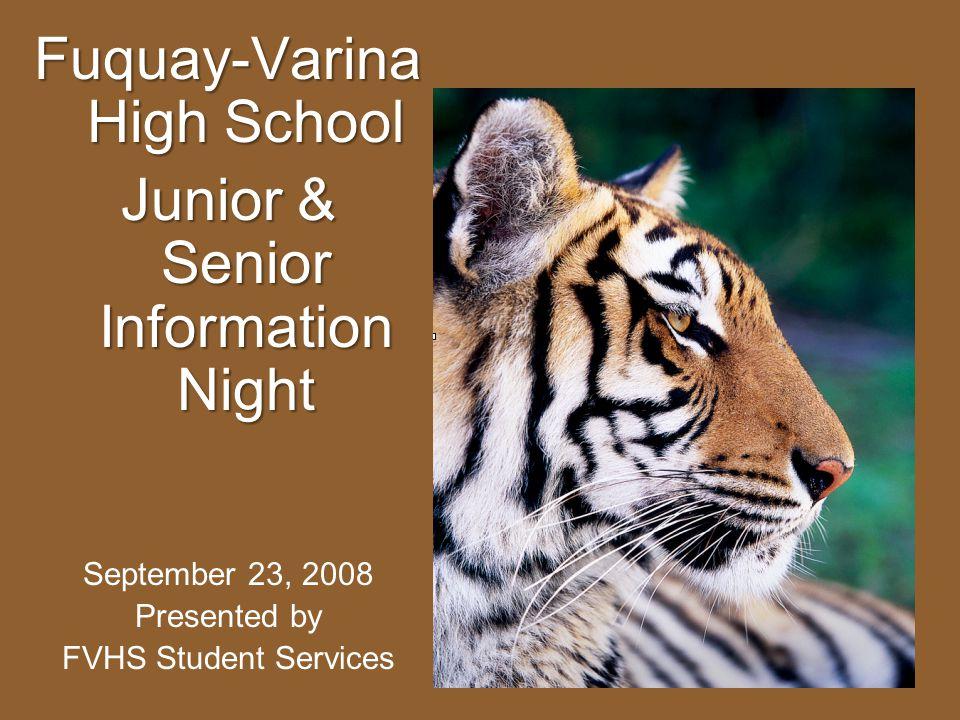 Fuquay-Varina High School Junior & Senior Information Night September 23, 2008 Presented by FVHS Student Services
