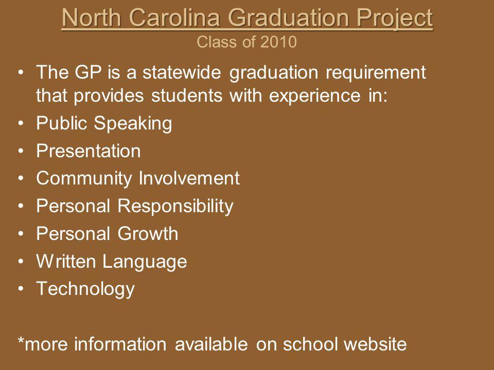 North Carolina Graduation Project North Carolina Graduation Project Class of 2010 The GP is a statewide graduation requirement that provides students