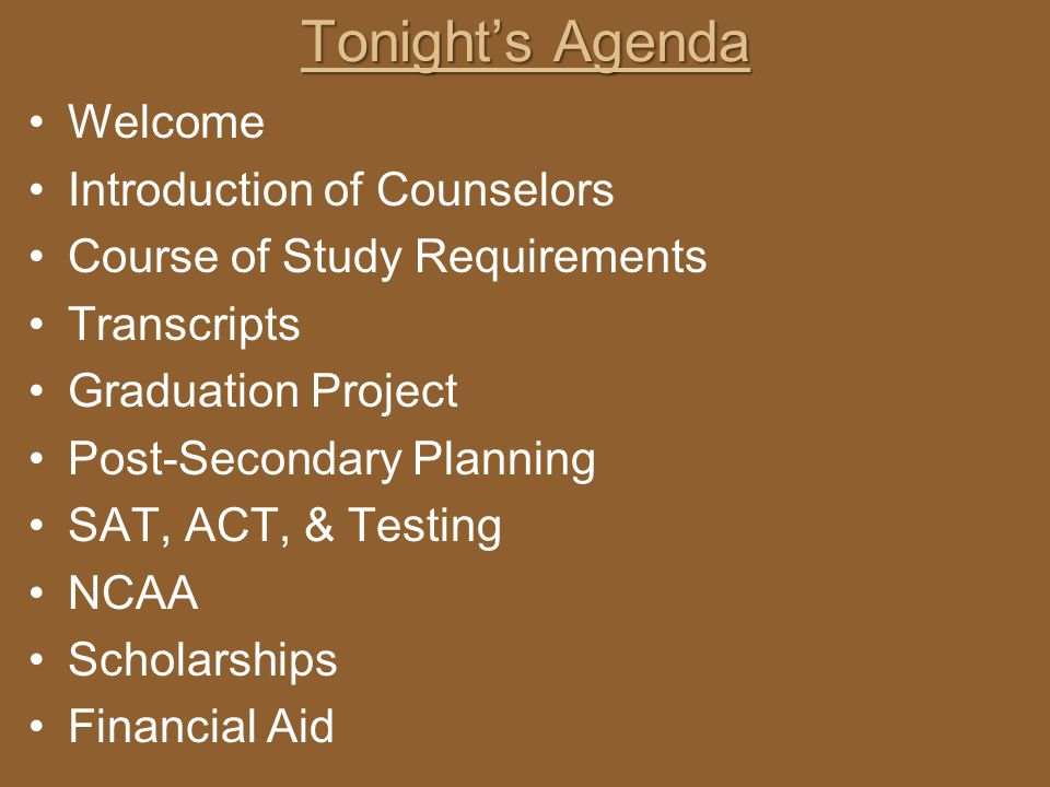Tonights Agenda Welcome Introduction of Counselors Course of Study Requirements Transcripts Graduation Project Post-Secondary Planning SAT, ACT, & Tes