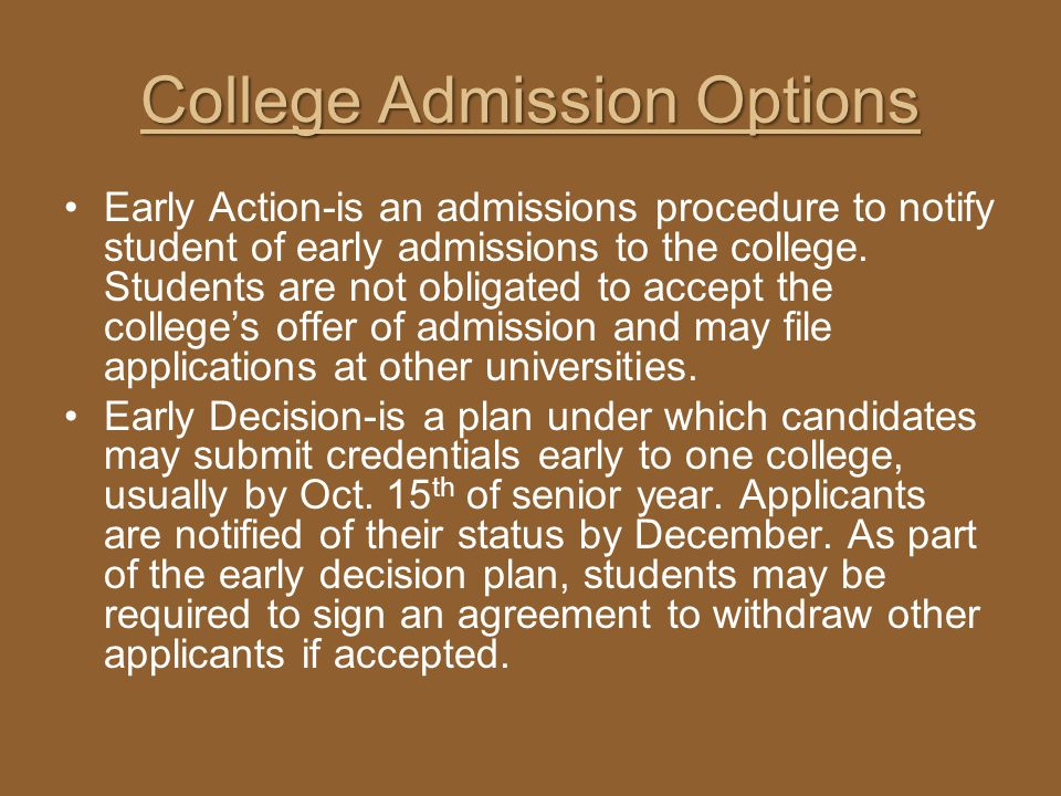 College Admission Options Early Action-is an admissions procedure to notify student of early admissions to the college. Students are not obligated to