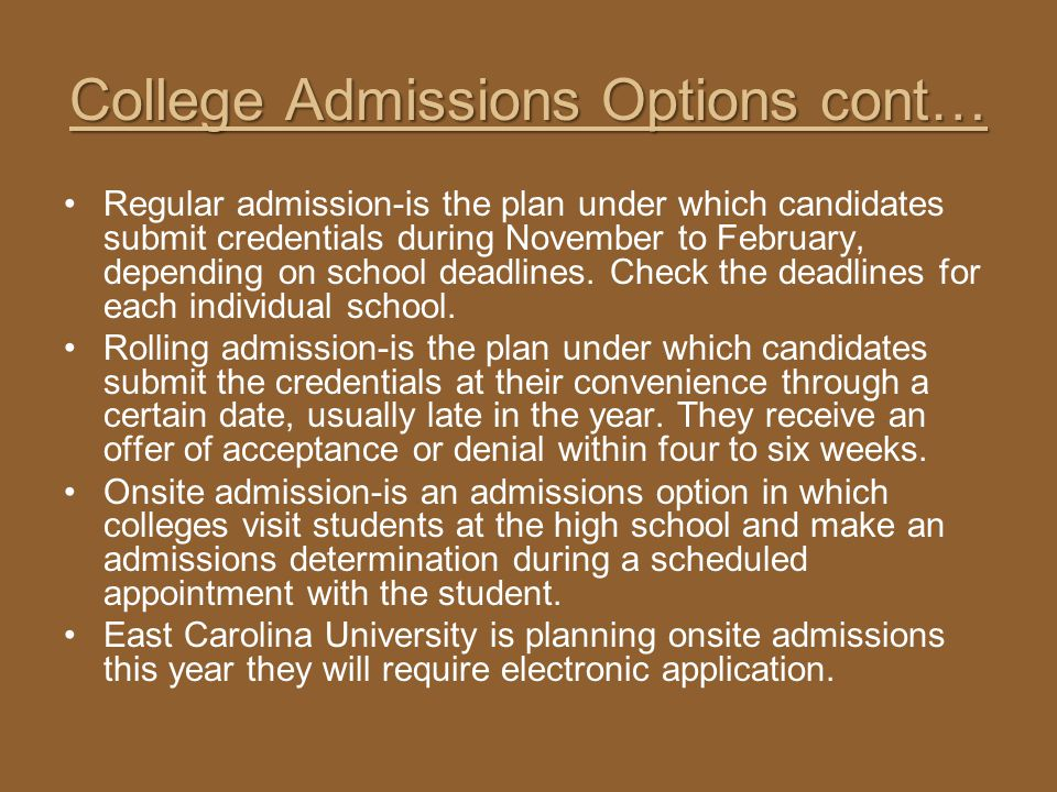 College Admissions Options cont… Regular admission-is the plan under which candidates submit credentials during November to February, depending on sch