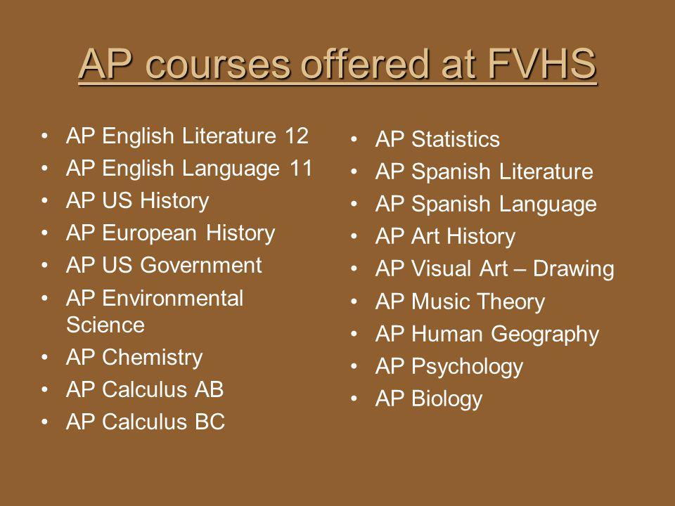 AP courses offered at FVHS AP English Literature 12 AP English Language 11 AP US History AP European History AP US Government AP Environmental Science