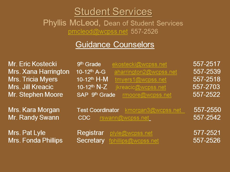 Student Services Student Services Phyllis McLeod, Dean of Student Services pmcleod@wcpss.net 557-2526 pmcleod@wcpss.net Guidance Counselors Mr. Eric K