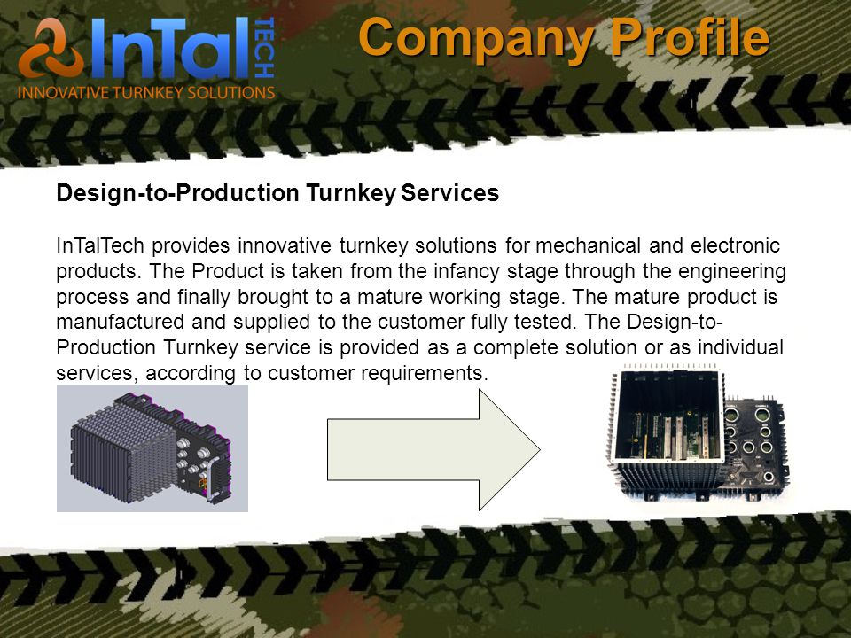 Company Profile Design-to-Production Turnkey Services InTalTech provides innovative turnkey solutions for mechanical and electronic products. The Prod