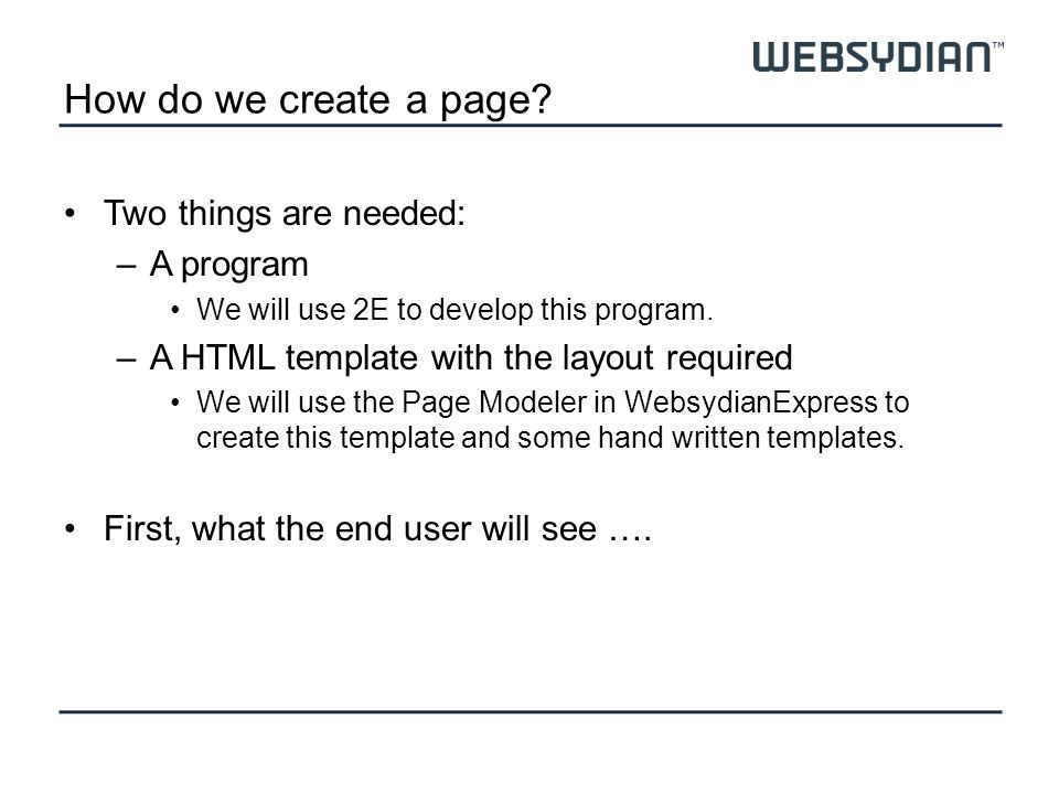 How do we create a page? Two things are needed: –A program We will use 2E to develop this program. –A HTML template with the layout required We will u