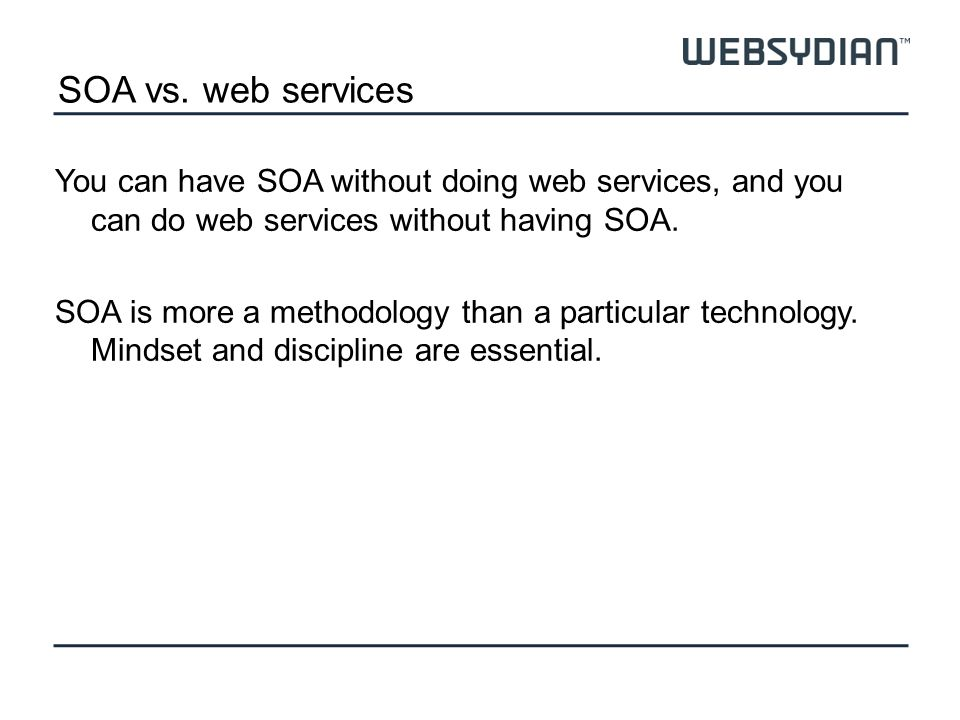 SOA vs. web services You can have SOA without doing web services, and you can do web services without having SOA. SOA is more a methodology than a par
