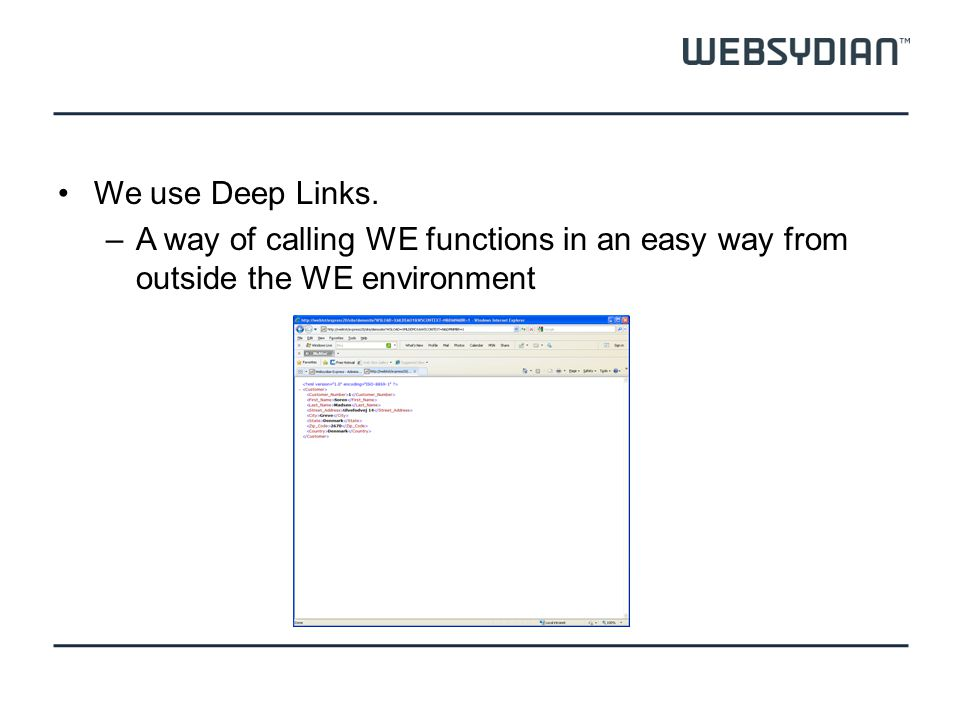 We use Deep Links. –A way of calling WE functions in an easy way from outside the WE environment