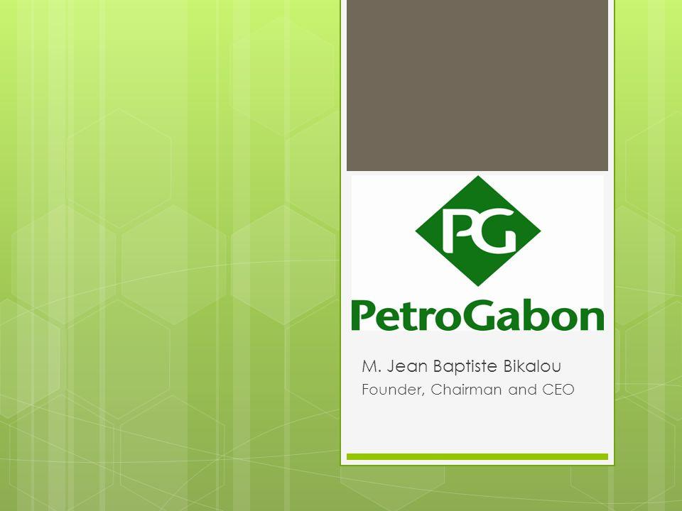 PETROGABON M. Jean Baptiste Bikalou Founder, Chairman and CEO