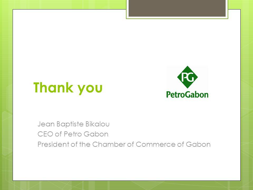 Thank you Jean Baptiste Bikalou CEO of Petro Gabon President of the Chamber of Commerce of Gabon