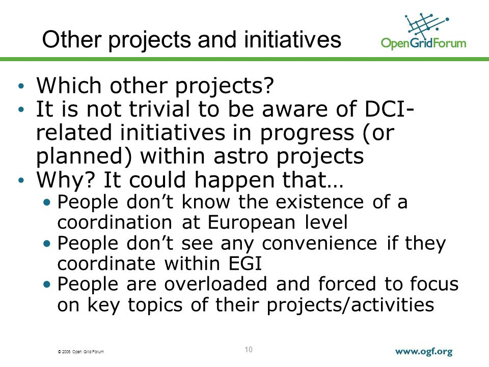 © 2006 Open Grid Forum 10 Other projects and initiatives Which other projects? It is not trivial to be aware of DCI- related initiatives in progress (