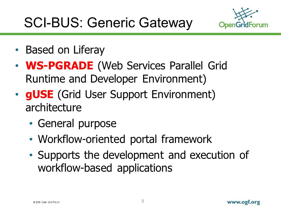 © 2006 Open Grid Forum SCI-BUS: Generic Gateway Based on Liferay WS-PGRADE (Web Services Parallel Grid Runtime and Developer Environment) gUSE (Grid U