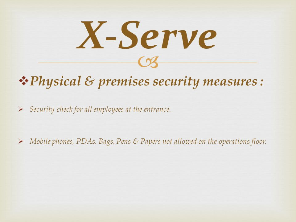 Physical & premises security measures : Security check for all employees at the entrance.