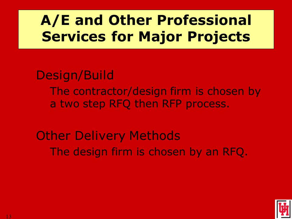 13 A/E and Other Professional Services for Major Projects Design/Build The contractor/design firm is chosen by a two step RFQ then RFP process.