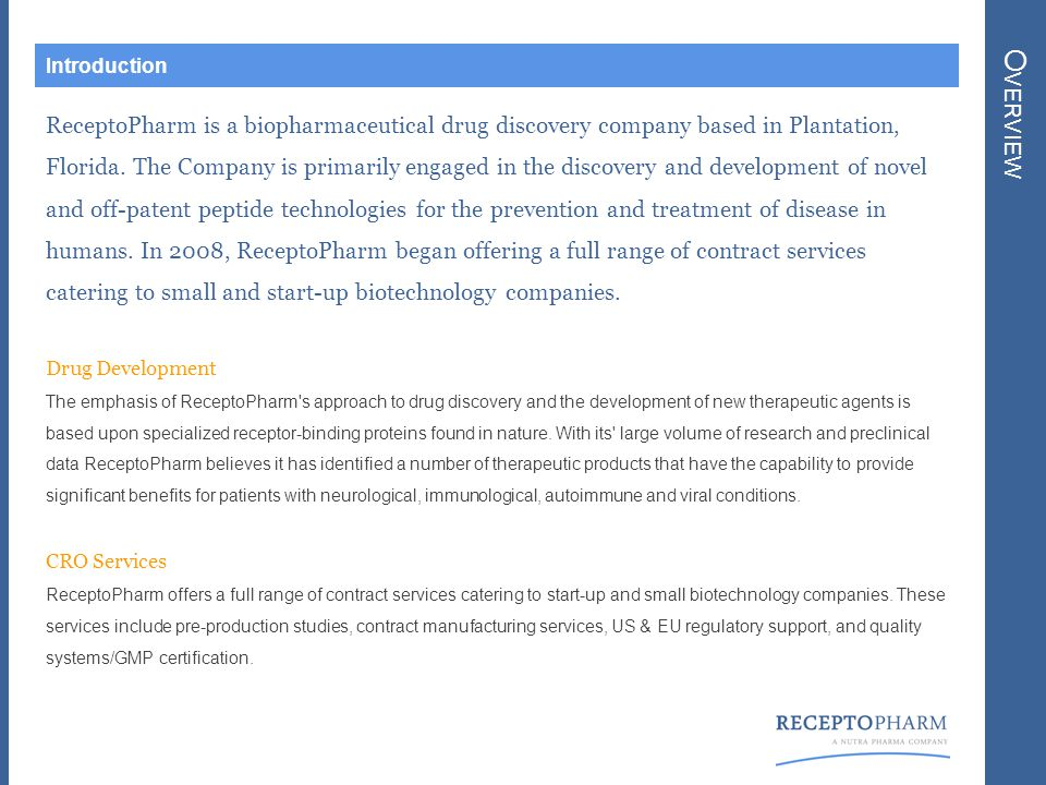 O VERVIEW Introduction ReceptoPharm is a biopharmaceutical drug discovery company based in Plantation, Florida.