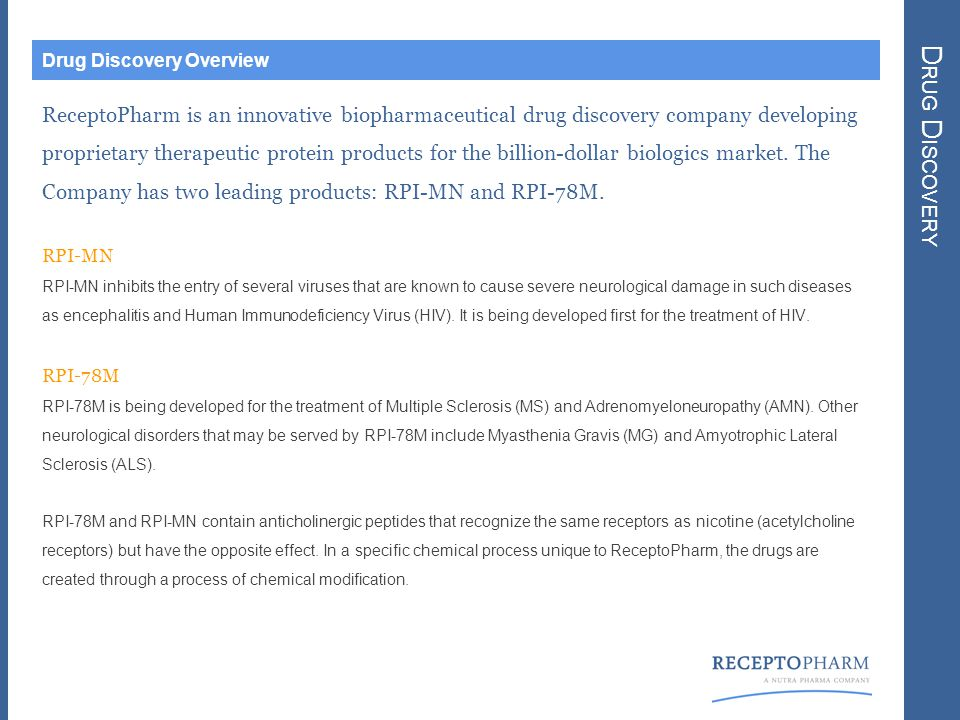 D RUG D ISCOVERY Drug Discovery Overview ReceptoPharm is an innovative biopharmaceutical drug discovery company developing proprietary therapeutic protein products for the billion-dollar biologics market.