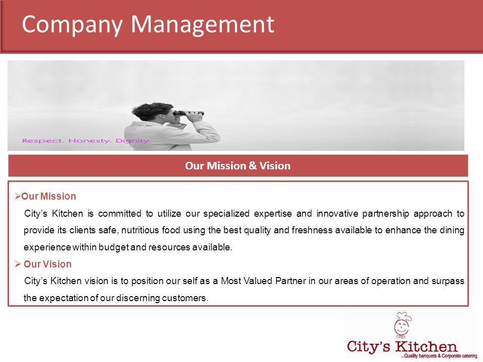 Company Management Our Mission & Vision Our Mission Citys Kitchen is committed to utilize our specialized expertise and innovative partnership approac