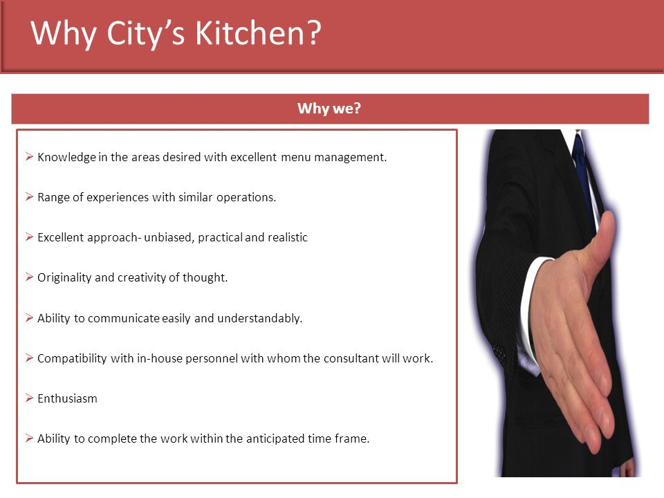 Why Citys Kitchen? Why we? Knowledge in the areas desired with excellent menu management. Range of experiences with similar operations. Excellent appr