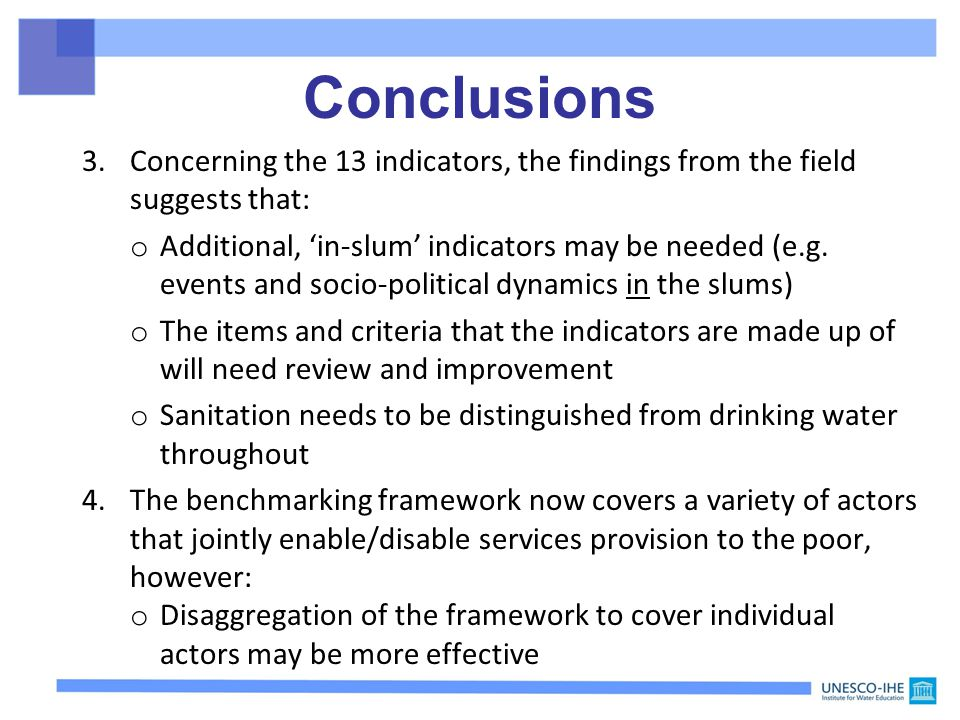 3.Concerning the 13 indicators, the findings from the field suggests that: o Additional, in-slum indicators may be needed (e.g.
