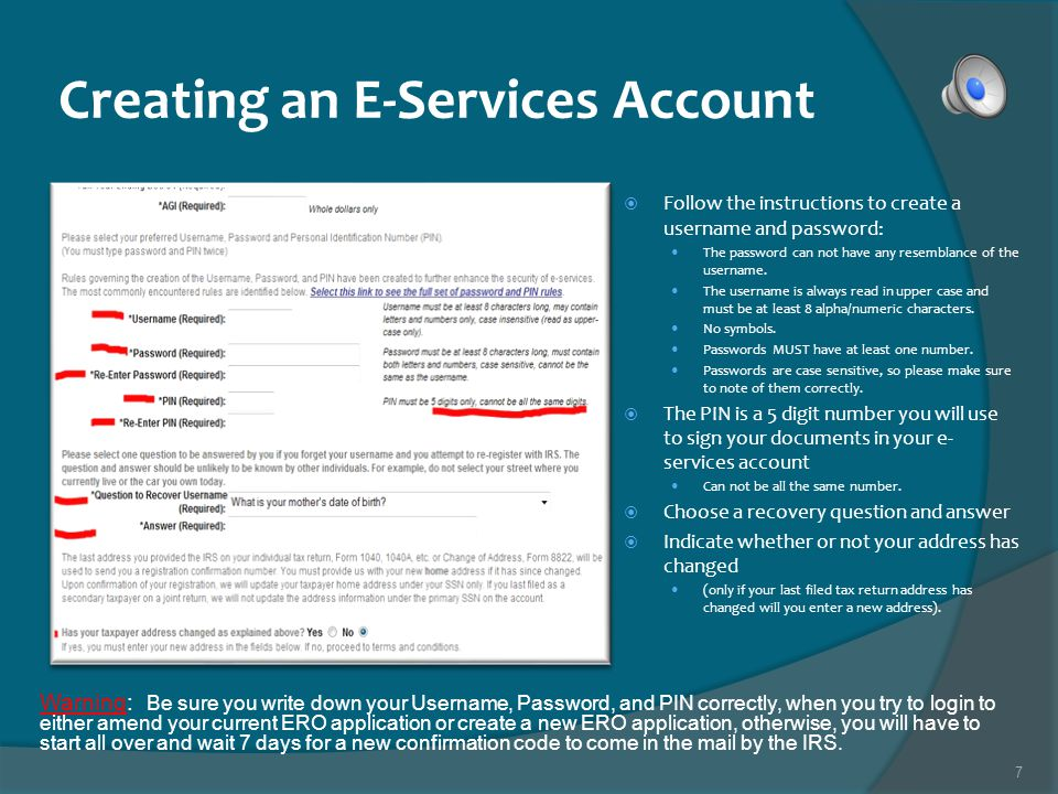 7 Creating an E-Services Account Follow the instructions to create a username and password: The password can not have any resemblance of the username.
