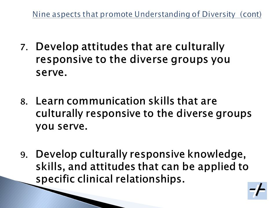 7. Develop attitudes that are culturally responsive to the diverse groups you serve.