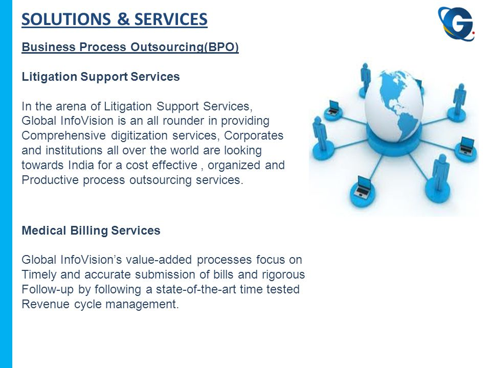 SOLUTIONS & SERVICES Business Process Outsourcing(BPO) Litigation Support Services In the arena of Litigation Support Services, Global InfoVision is a