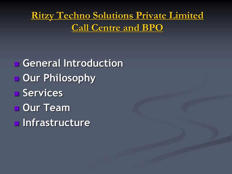 Ritzy Techno Solutions Private Limited Call Centre and BPO Ritzy Techno Solutions Private Limited Call Centre and BPO General Introduction General Introduction Our Philosophy Our Philosophy Services Services Our Team Our Team Infrastructure Infrastructure