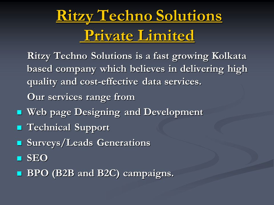Ritzy Techno Solutions Private Limited Ritzy Techno Solutions Private Limited Ritzy Techno Solutions is a fast growing Kolkata based company which believes in delivering high quality and cost-effective data services.