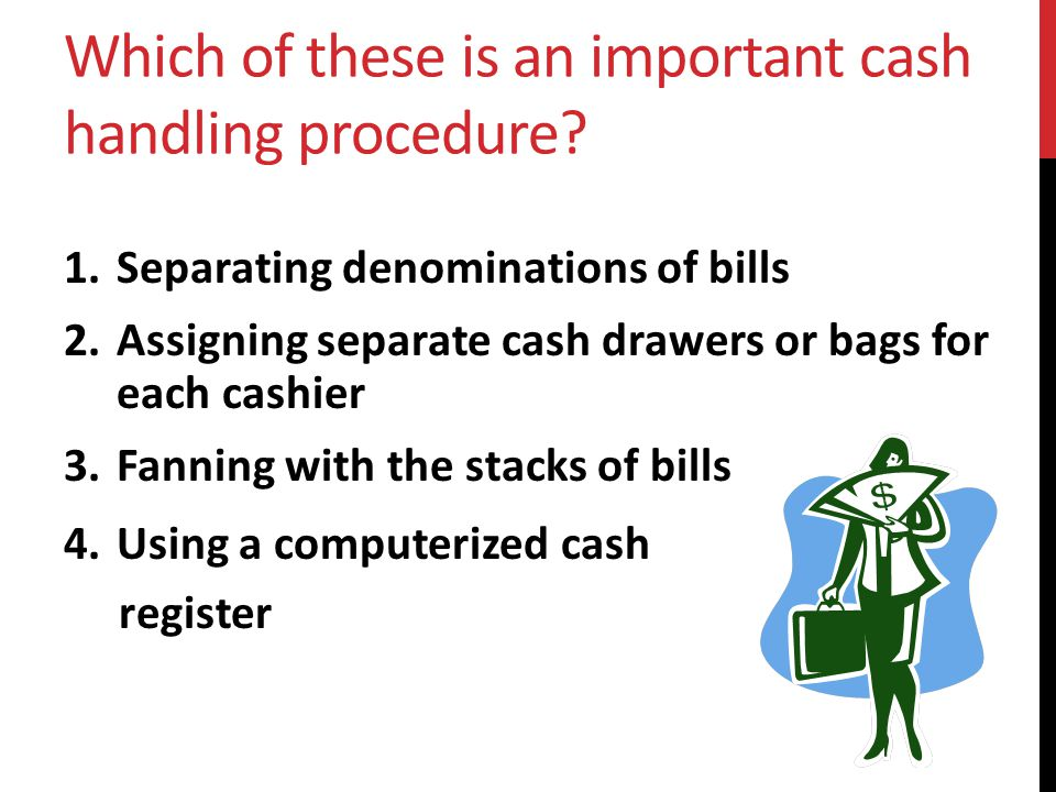 Which of these is an important cash handling procedure.