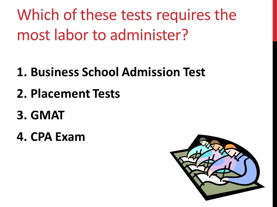 Which of these tests requires the most labor to administer.