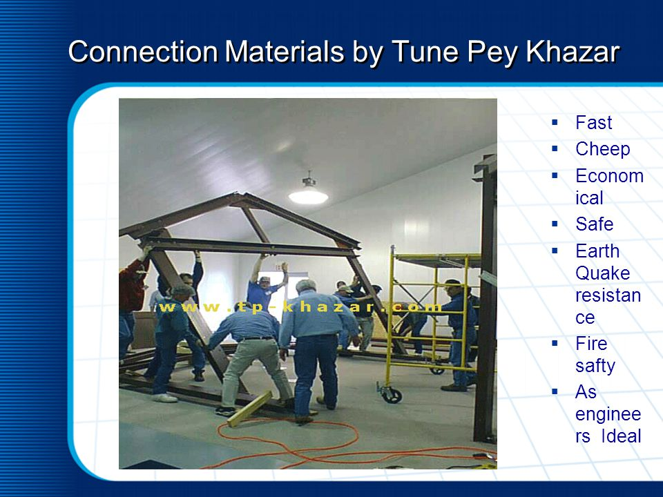 Connection Materials by Tune Pey Khazar Fast Cheep Econom ical Safe Earth Quake resistan ce Fire safty As enginee rs Ideal