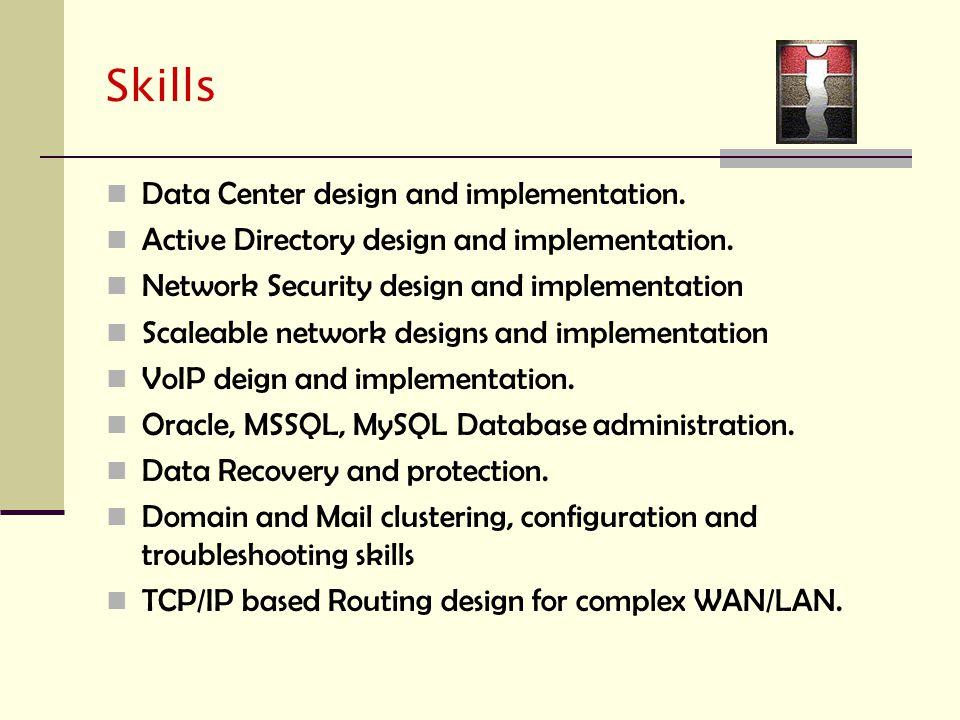 Skills Data Center design and implementation. Active Directory design and implementation.