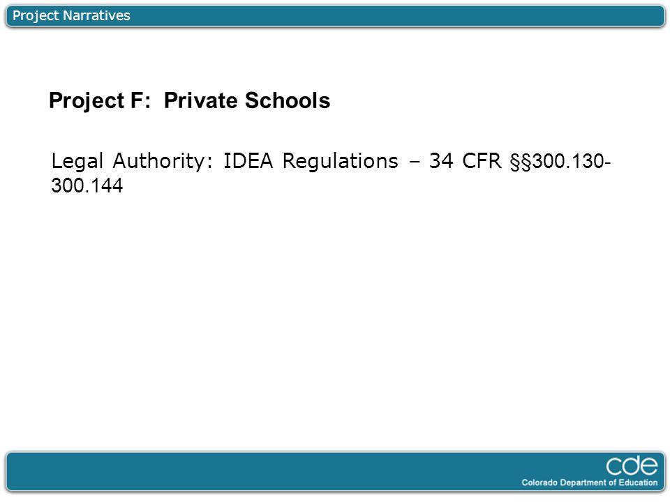 Project Narratives Legal Authority: IDEA Regulations – 34 CFR §§300.130- 300.144 Project F: Private Schools