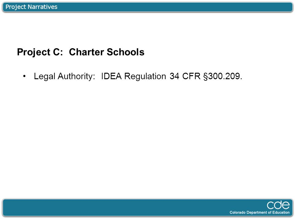 Project Narratives Legal Authority: IDEA Regulation 34 CFR §300.209. Project C: Charter Schools
