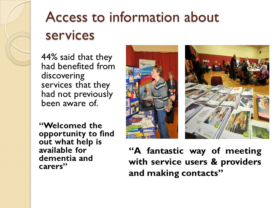 Access to information about services 44% said that they had benefited from discovering services that they had not previously been aware of.