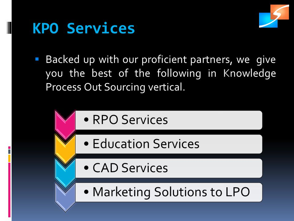 KPO Services RPO ServicesEducation ServicesCAD ServicesMarketing Solutions to LPO Backed up with our proficient partners, we give you the best of the following in Knowledge Process Out Sourcing vertical.