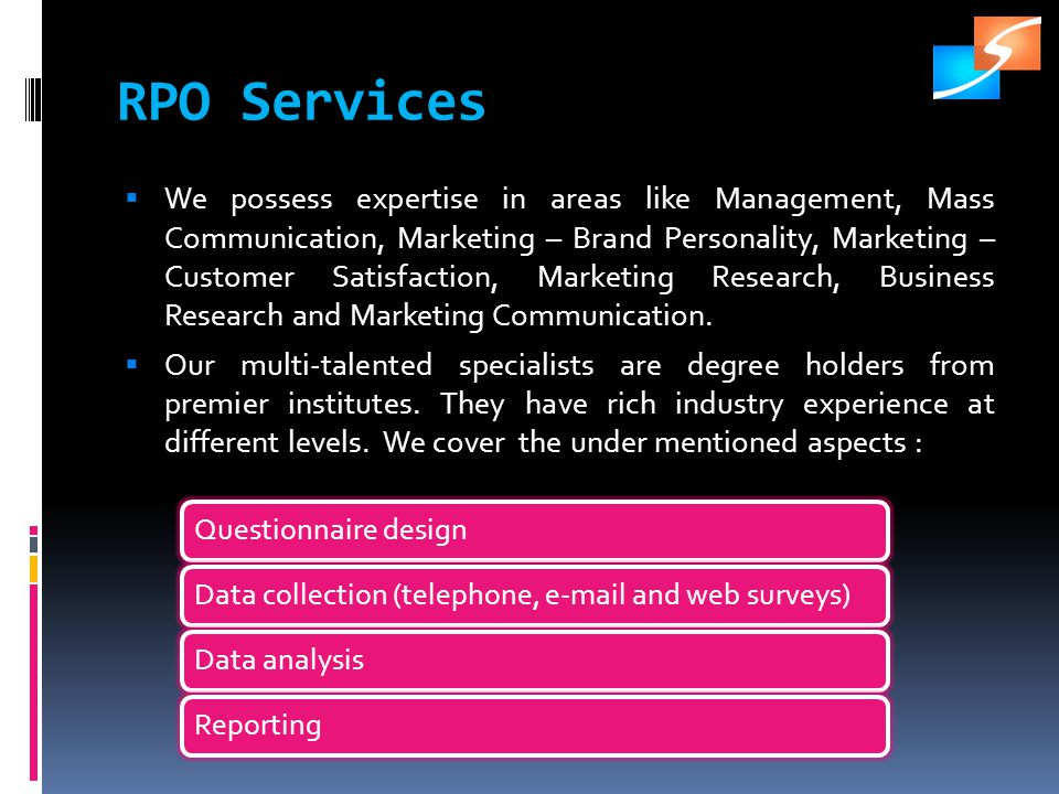 RPO Services We possess expertise in areas like Management, Mass Communication, Marketing – Brand Personality, Marketing – Customer Satisfaction, Marketing Research, Business Research and Marketing Communication.