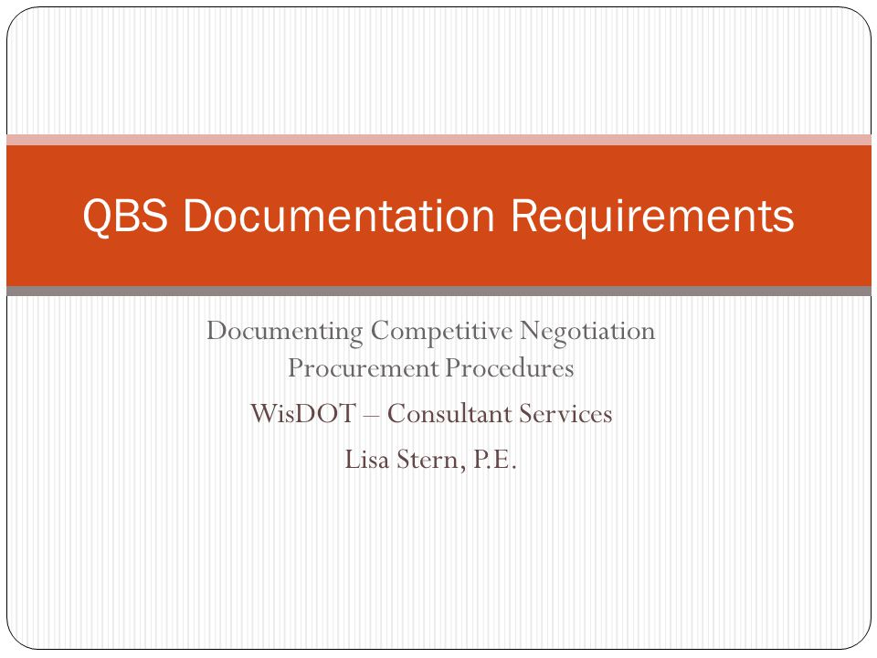 Documenting Competitive Negotiation Procurement Procedures WisDOT – Consultant Services Lisa Stern, P.E. QBS Documentation Requirements
