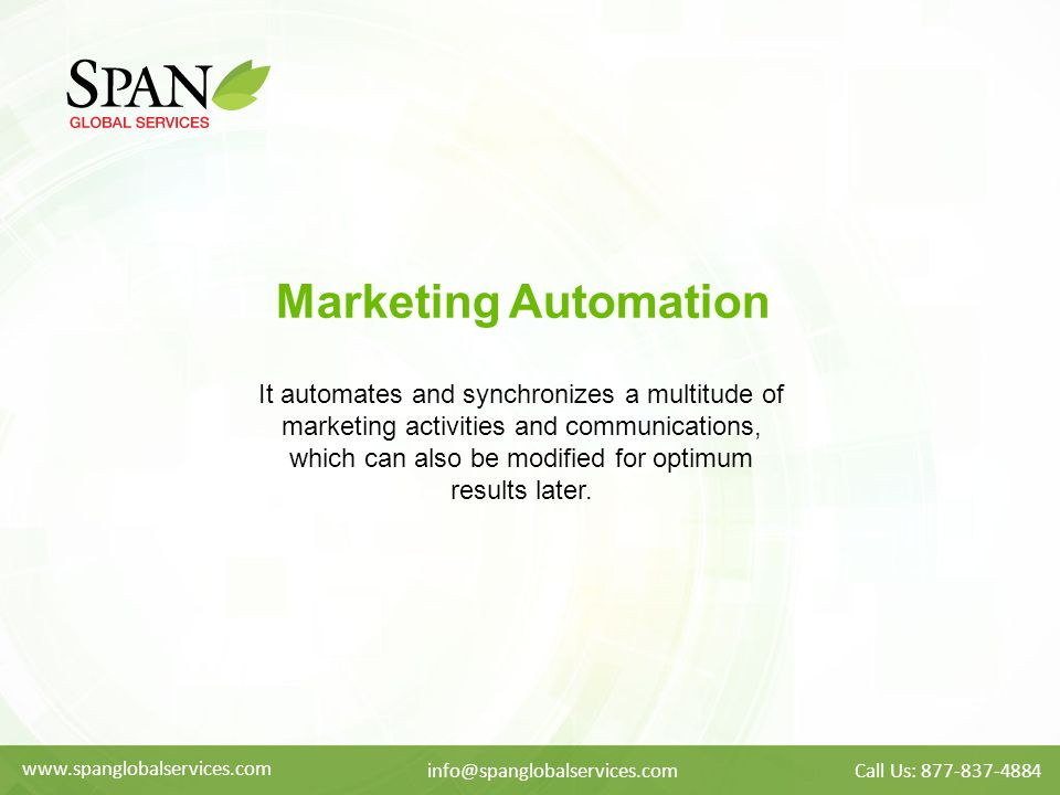 Marketing Automation It automates and synchronizes a multitude of marketing activities and communications, which can also be modified for optimum results later.