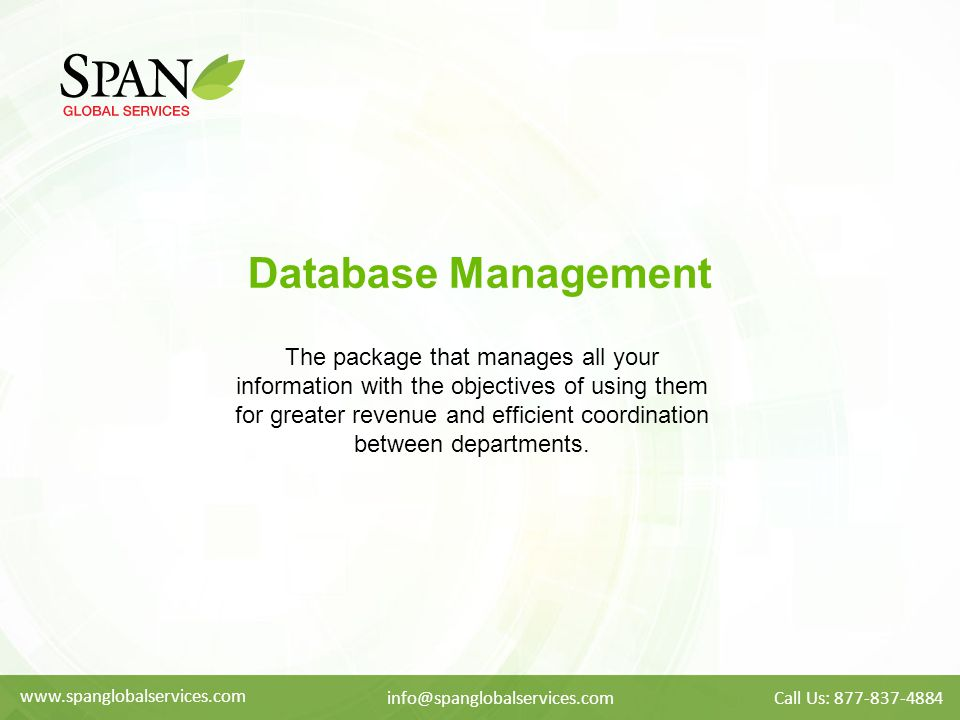 Database Management The package that manages all your information with the objectives of using them for greater revenue and efficient coordination between departments.
