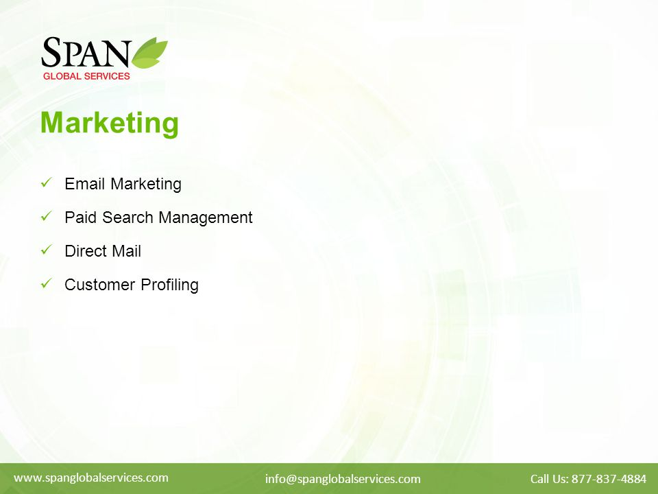 Marketing Email Marketing Paid Search Management Direct Mail Customer Profiling www.spanglobalservices.com info@spanglobalservices.comCall Us: 877-837-4884