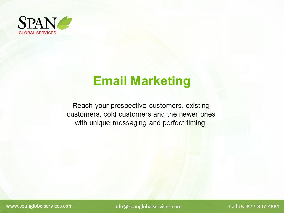 Email Marketing Reach your prospective customers, existing customers, cold customers and the newer ones with unique messaging and perfect timing.