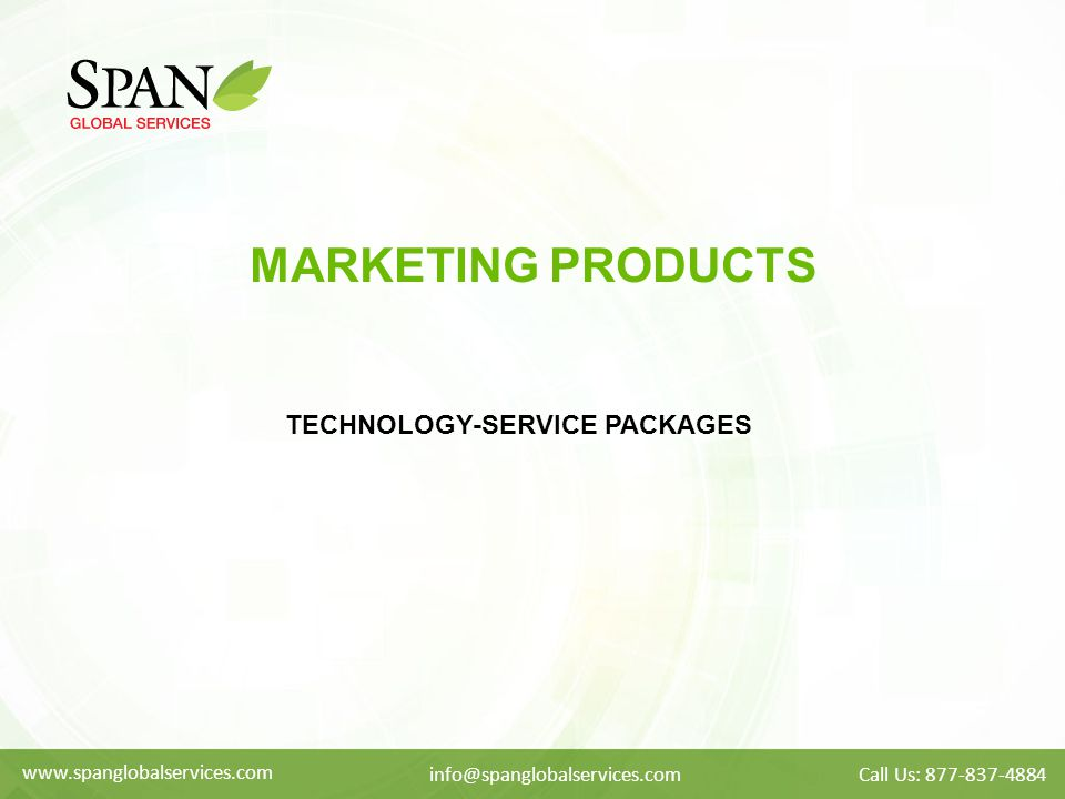 MARKETING PRODUCTS TECHNOLOGY-SERVICE PACKAGES www.spanglobalservices.com info@spanglobalservices.comCall Us: 877-837-4884