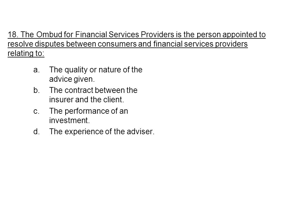 a.The quality or nature of the advice given. b.The contract between the insurer and the client.