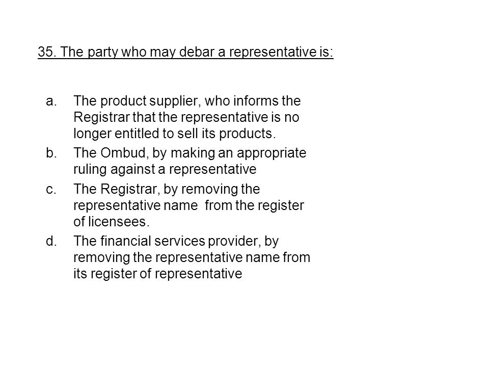 a.The product supplier, who informs the Registrar that the representative is no longer entitled to sell its products.