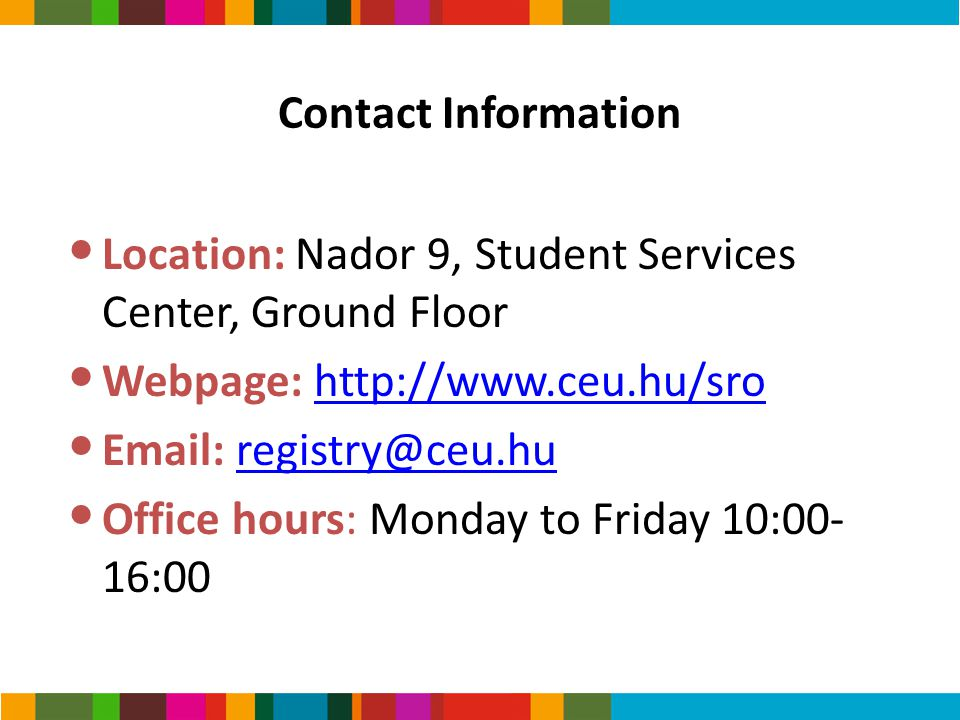 Contact Information Location: Nador 9, Student Services Center, Ground Floor Webpage: http://www.ceu.hu/srohttp://www.ceu.hu/sro Email: registry@ceu.h
