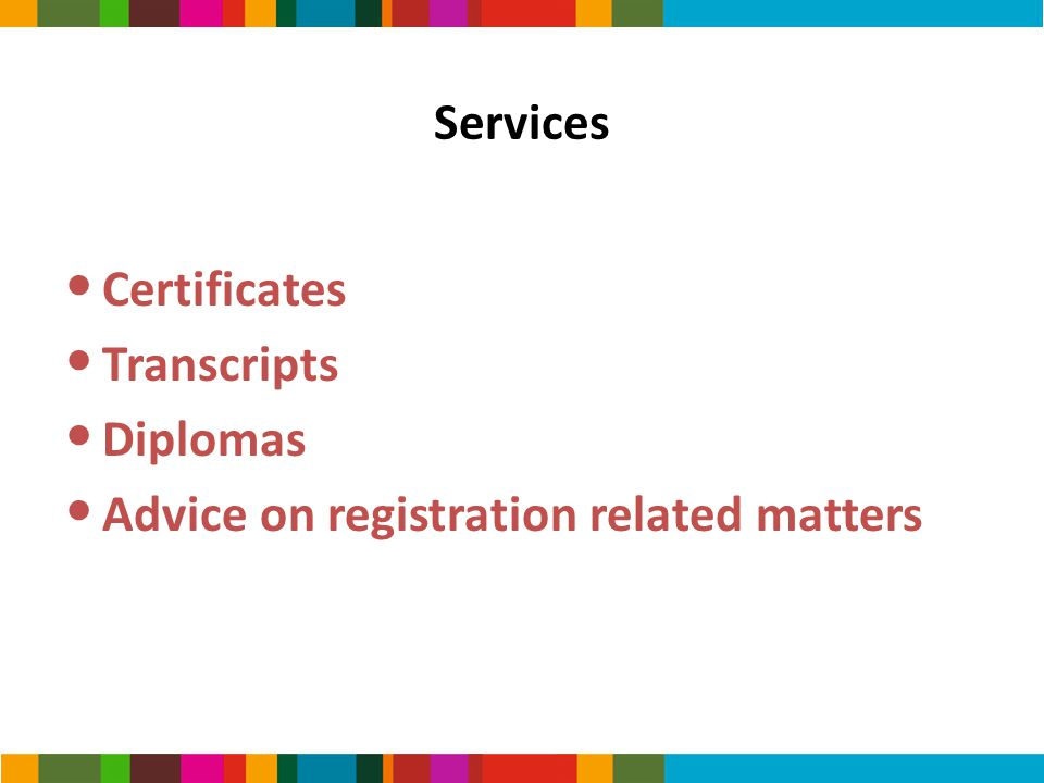 Services Certificates Transcripts Diplomas Advice on registration related matters