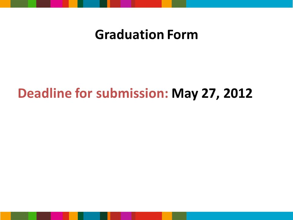Graduation Form Deadline for submission: May 27, 2012