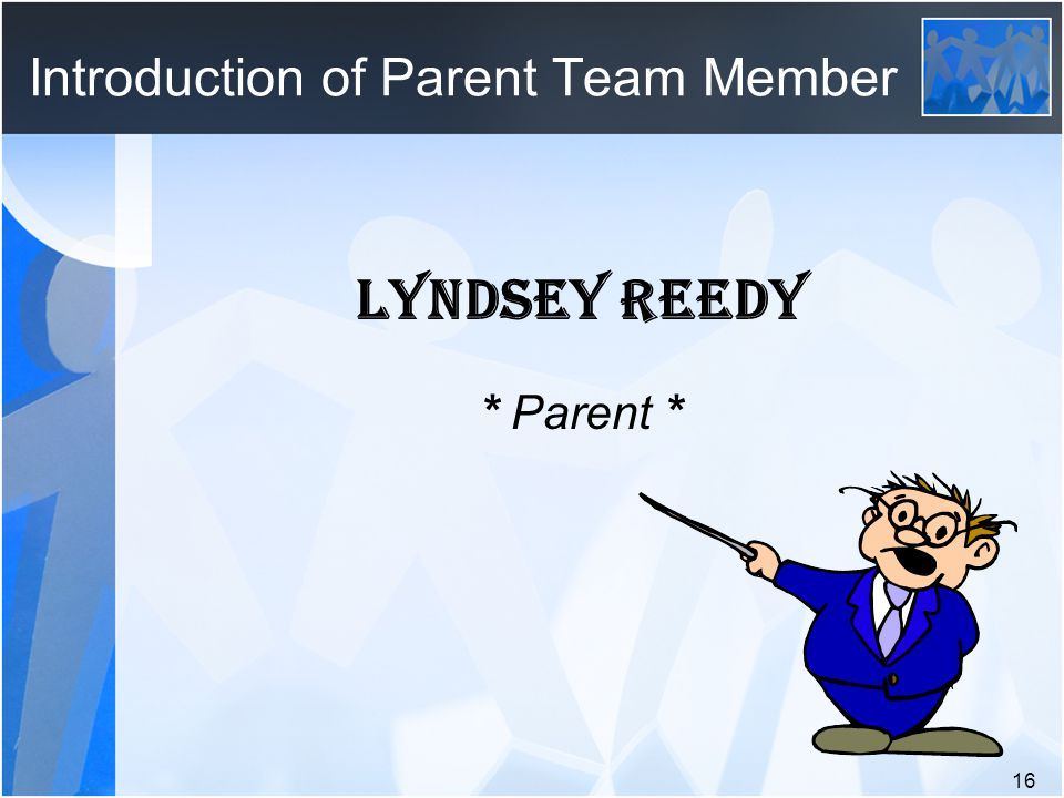 Introduction of Parent Team Member LYNDSEY REEDY * Parent * 16