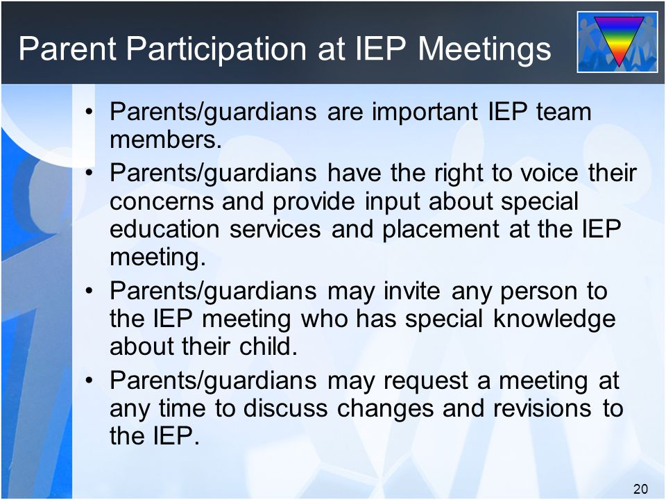 Parent Participation at IEP Meetings Parents/guardians are important IEP team members.