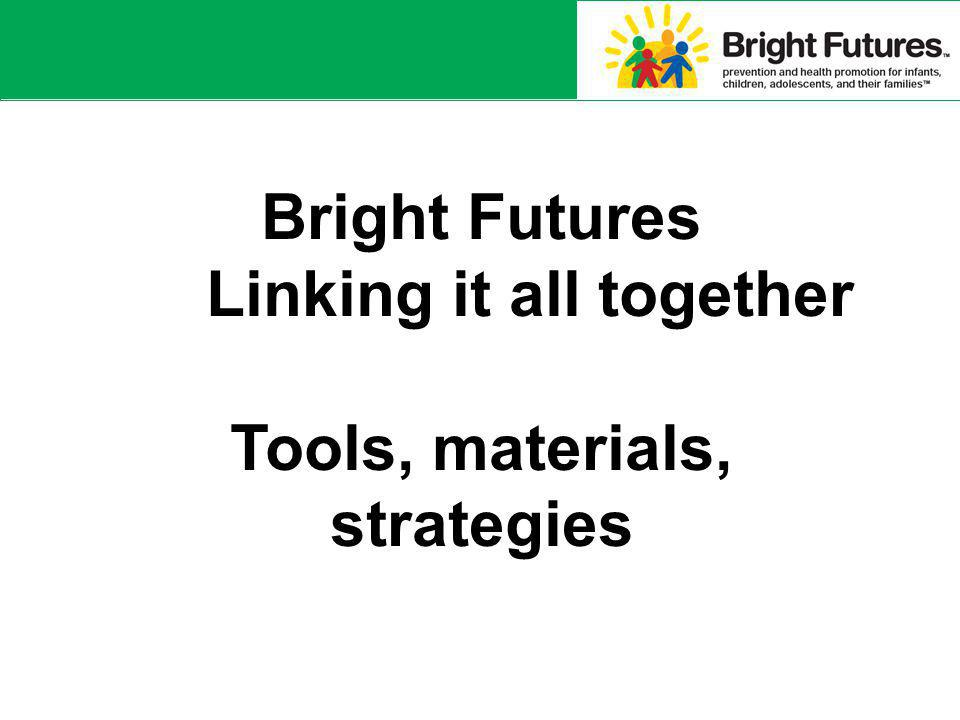 Bright Futures Linking it all together Tools, materials, strategies